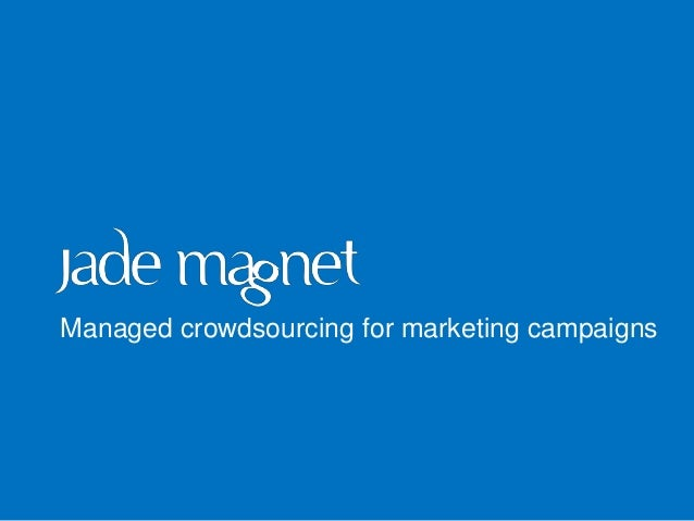 :-)Managed crowdsourcing for marketing campaigns
