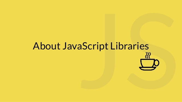 About JavaScript Libraries