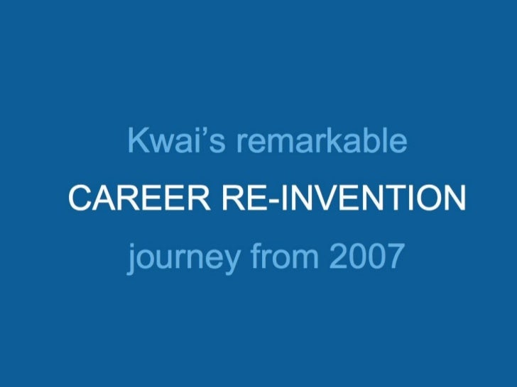 Kwai's remarkable re-invention journey