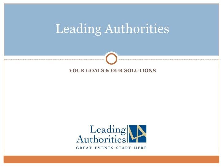 <ul><li>YOUR GOALS & OUR SOLUTIONS </li></ul>Leading Authorities