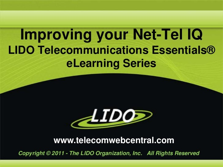 Improving your Net-Tel IQ LIDO Telecommunications Essentials® eLearning Series<br />www.telecomwebcentral.com<br />Copyrig...