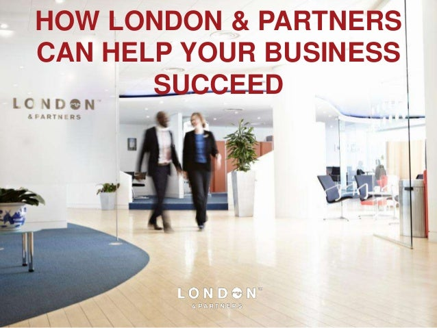 HOW LONDON & PARTNERSCAN HELP YOUR BUSINESS       SUCCEED