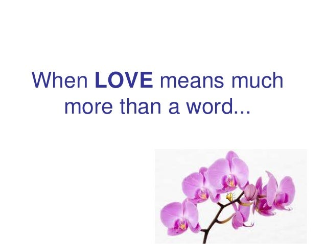 When LOVE means much more than a word...