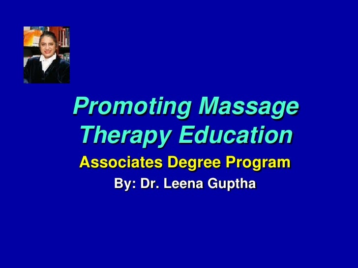 Promoting Massage Therapy Education<br />Associates Degree Program<br />By: Dr. LeenaGuptha<br />