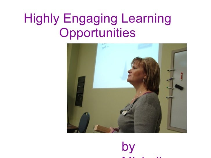 Highly Engaging Learning Opportunities by Michelle
