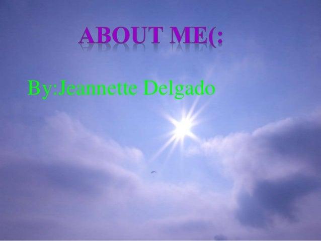 About Me By:Jeannette Delgado