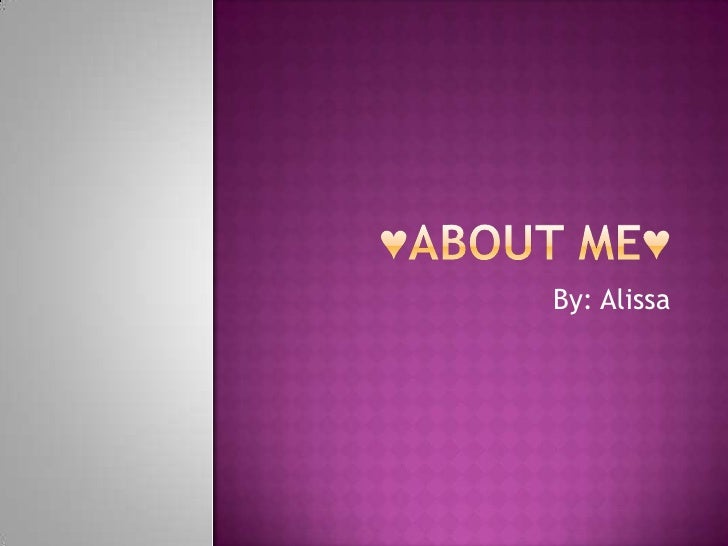 ♥About me♥ By: Alissa