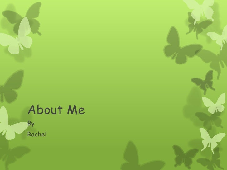 About Me<br />By <br />Rachel<br />