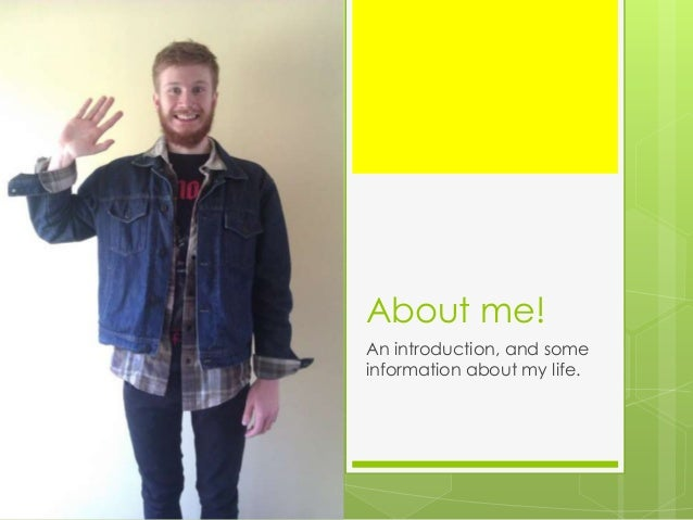 About me!An introduction, and someinformation about my life.