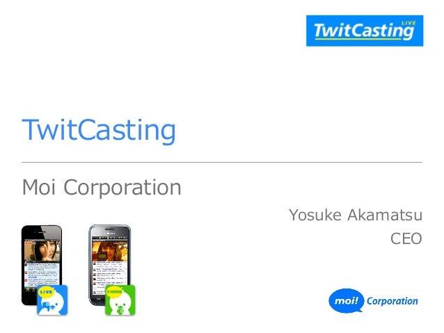 TwitCasting Moi Corporation  Yosuke Akamatsu  CEO