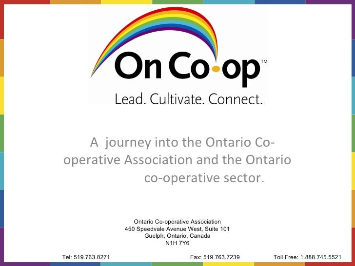 A  journey into the Ontario Co-operative Association and the Ontario  co-operative sector. Ontario Co-operative Associatio...