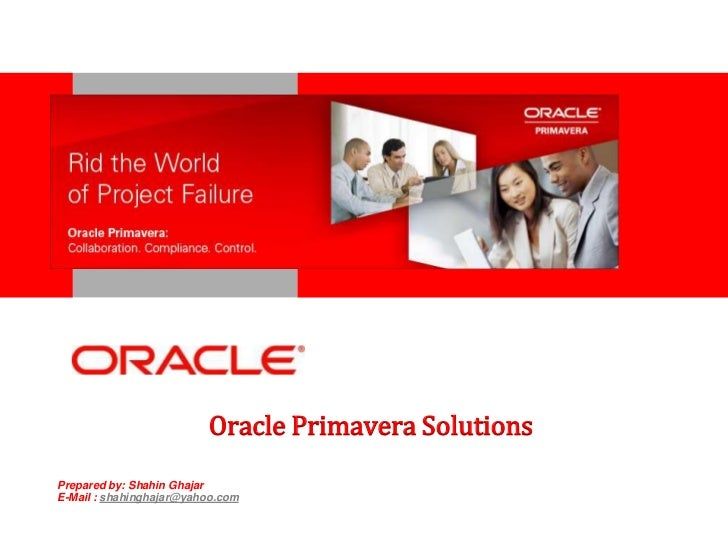 <Insert Picture Here>                         Oracle Primavera SolutionsPrepared by: Shahin GhajarE-Mail : shahinghajar@ya...