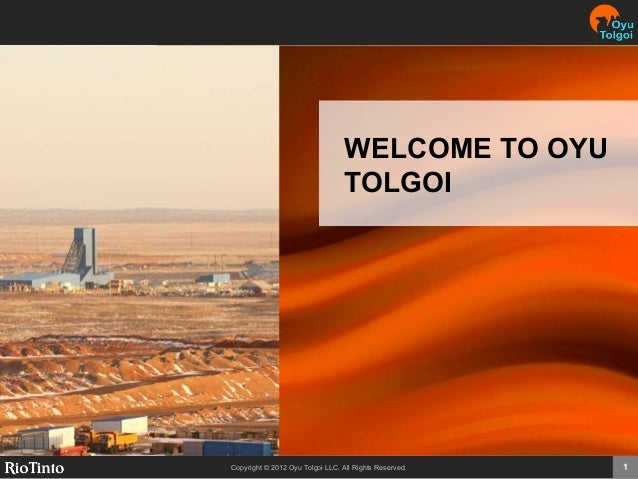 Copyright © 2012 Oyu Tolgoi LLC. All Rights Reserved. 1WELCOME TO OYUTOLGOI