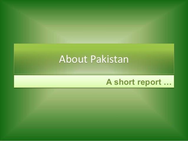 About Pakistan A short report …
