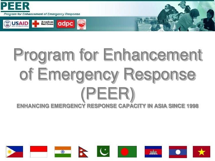 Program for Enhancement of Emergency Response (PEER)ENHANCING EMERGENCY RESPONSE CAPACITY IN ASIA SINCE 1998<br />1<br />