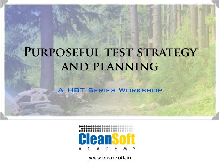 Purposeful test strategy     and planning    A HBT Series Workshop          www.cleansoft.in