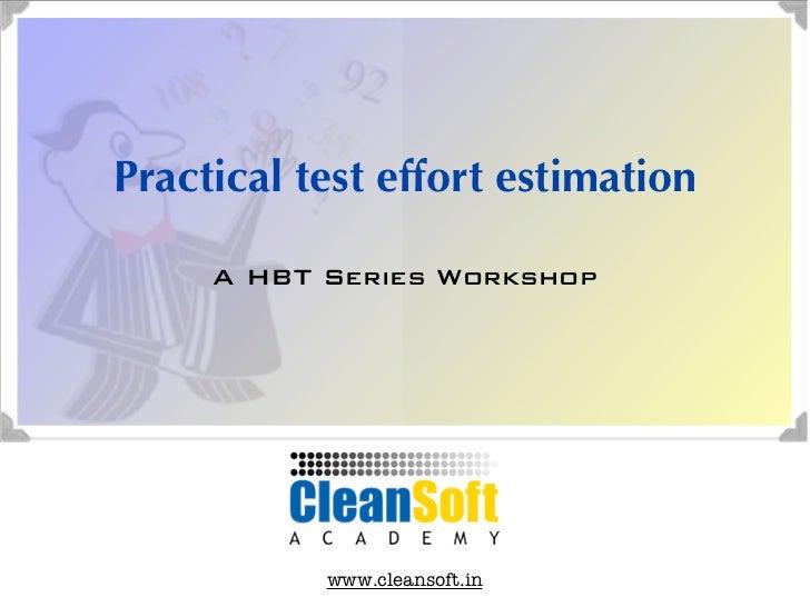 Practical test effort estimation     A HBT Series Workshop           www.cleansoft.in