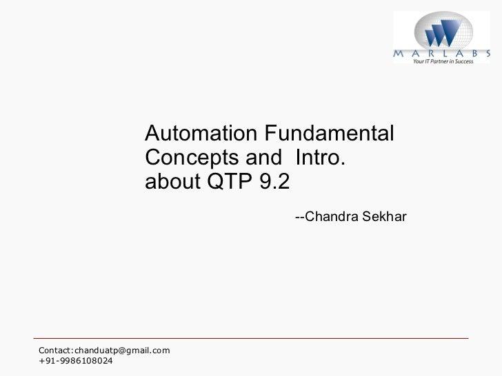 <ul><ul><ul><li>Automation Fundamental Concepts and  Intro. about QTP 9.2 </li></ul></ul></ul><ul><ul><ul><li>--Chandra Se...