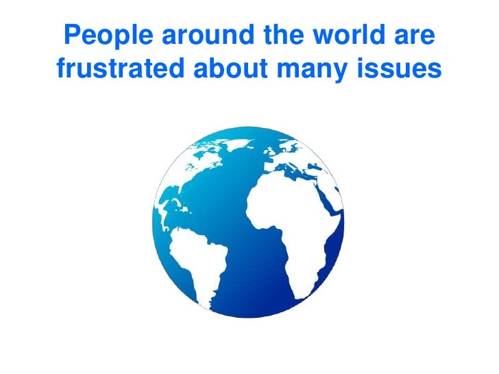 People around the world are frustrated about many issues<br />