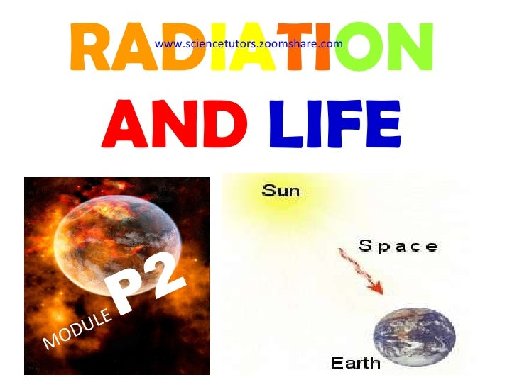 RAD IA TI ON  AND  LIFE MODULE  P2 www.sciencetutors.zoomshare.com