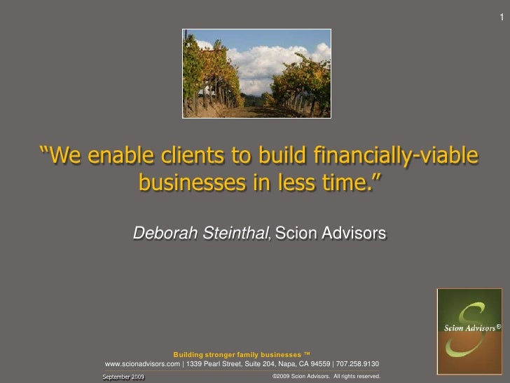 "1<br />""We enable clients to build financially-viable <br />businesses in less time.""<br />Deborah Steinthal, Scion Adviso..."
