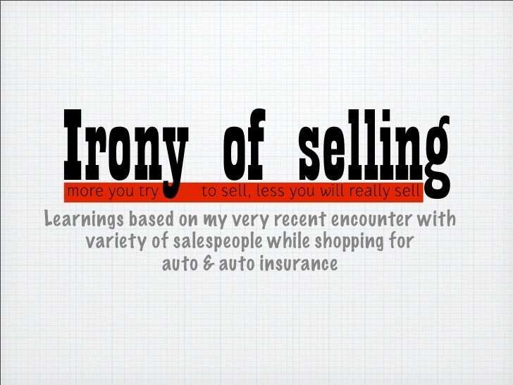 Irony of selling   more you try    to sell, less you will really sell Learnings based on my very recent encounter with    ...