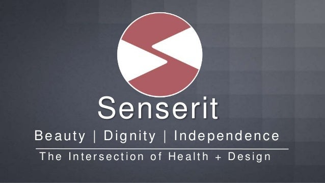 Senserit Beauty   Dignity   Independence T h e I n t e r s e c t i o n o f H e a l t h + D e s i g n