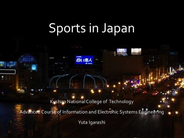 Sports in Japan             Kushiro National College of TechnologyAdvanced Course of Information and Electronic Systems En...