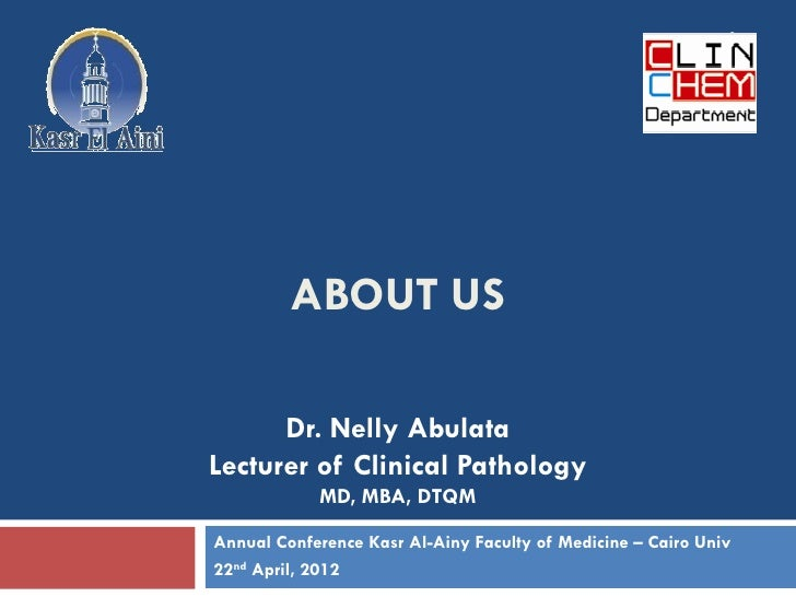1         ABOUT US      Dr. Nelly AbulataLecturer of Clinical Pathology            MD, MBA, DTQMAnnual Conference Kasr Al-...