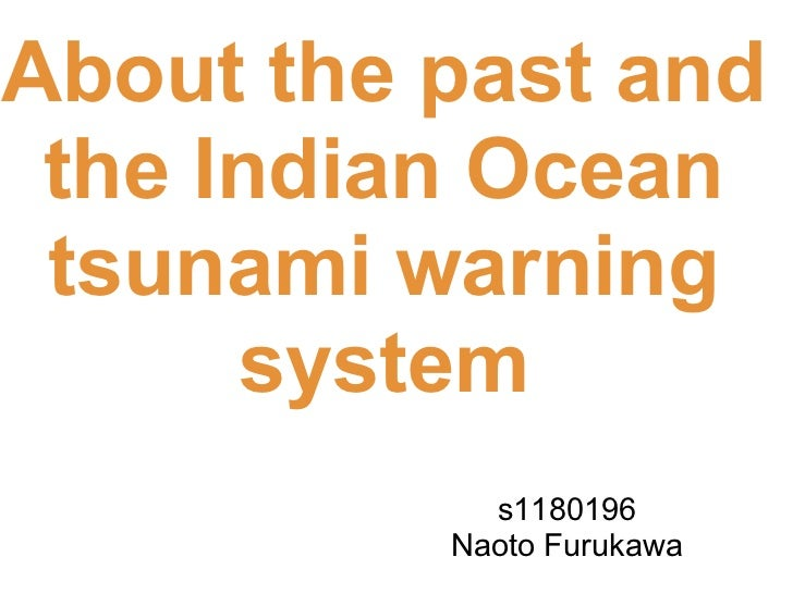 About the past and the Indian Ocean tsunami warning      system            s1180196          Naoto Furukawa