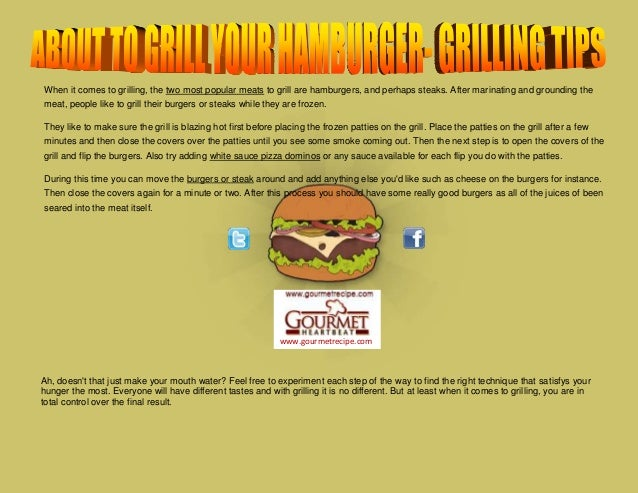 www.gourmetrecipe.com When it comes to grilling, the two most popular meats to grill are hamburgers, and perhaps steaks. A...