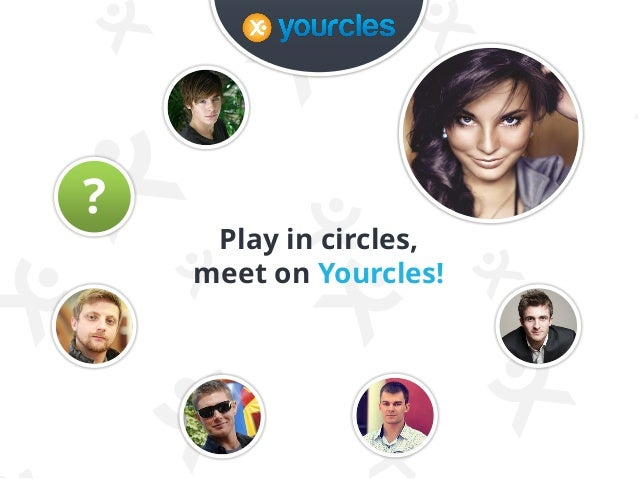 ?  Play in circles, meet on Yourcles!