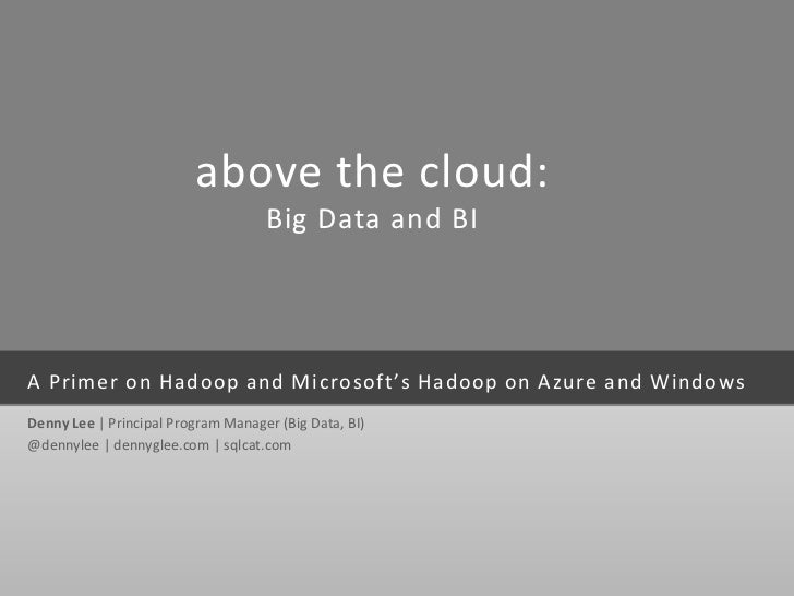 above the cloud:                                    Big Data and BIA Primer on Hadoop and Microsoft's Hadoop on Azure and ...