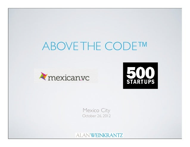 """""""Above The Code""""   mexican vc : 500 startups - october 26, 2012"""
