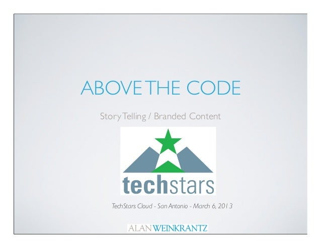 ABOVE THE CODE Story Telling / Branded Content   TechStars Cloud - San Antonio - March 6, 2013