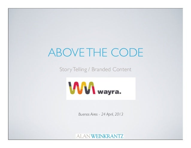 Above the code   story telling : branded content  : wayra - buenos aires
