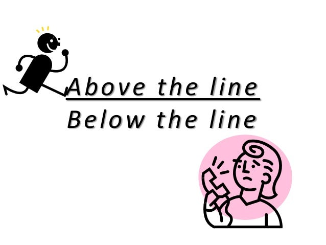 Above the line .   . Bellow the Line