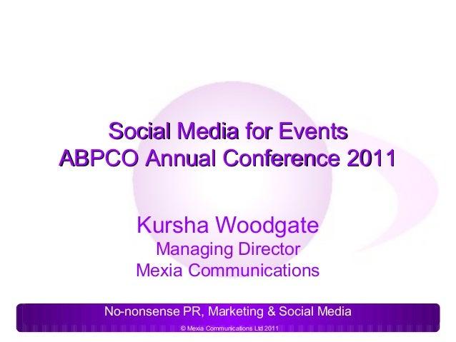 Social Media for EventsABPCO Annual Conference 2011        Kursha Woodgate          Managing Director        Mexia Communi...