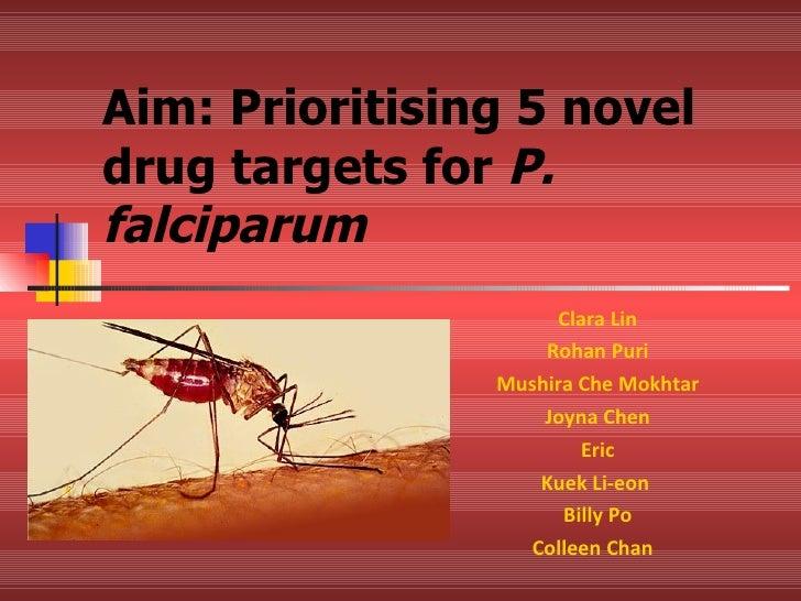 Aim: Prioritising 5 novel drug targets for  P. falciparum Clara Lin Rohan Puri Mushira Che Mokhtar Joyna Chen Eric Kuek Li...