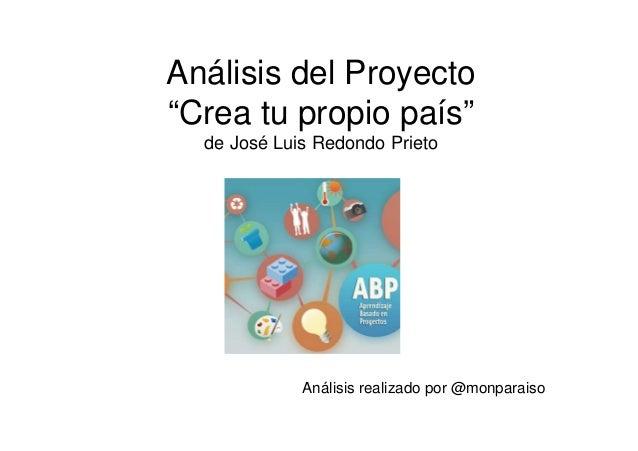 """Análisis del Proyecto """"Crea tu propio país"""" de José Luis Redondo Prieto Análisis realizado por @monparaiso"""