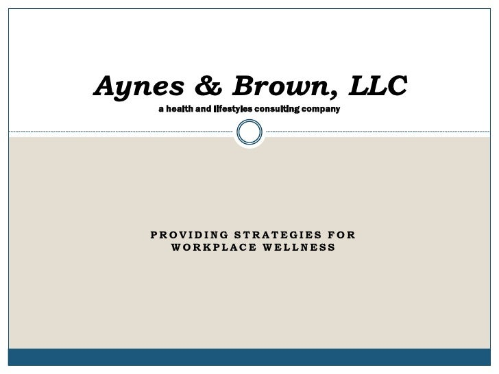 Aynes & Brown, LLC    a health and lifestyles consulting company        PROVIDING STRATEGIES FOR      WORKPLACE WELLNESS