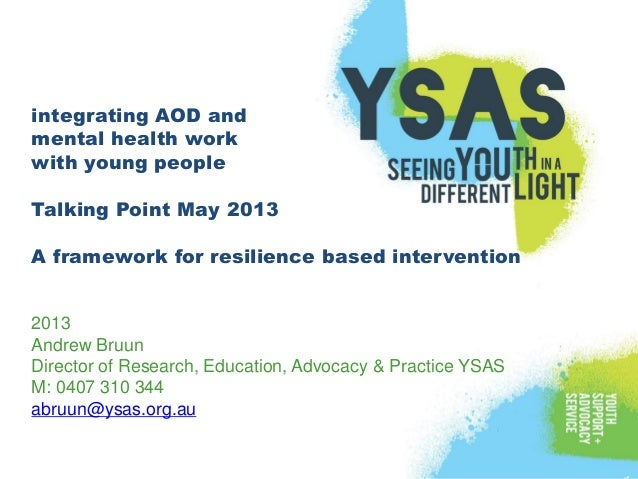 integrating AOD andmental health workwith young peopleTalking Point May 2013A framework for resilience based intervention2...