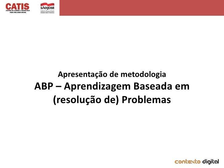 Apresentação de metodologiaABP – Aprendizagem Baseada em   (resolução de) Problemas