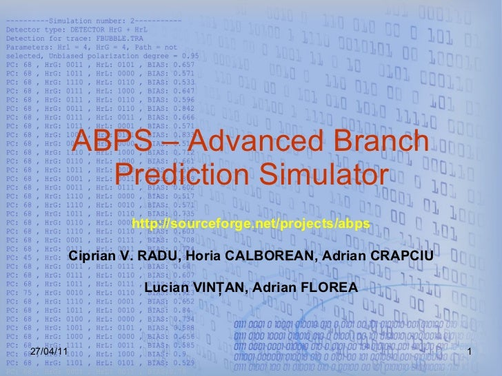 ABPS – Advanced Branch Prediction Simulator http://sourceforge.net/projects/abps Ciprian V. RADU, Horia CALBOREAN, Adrian ...