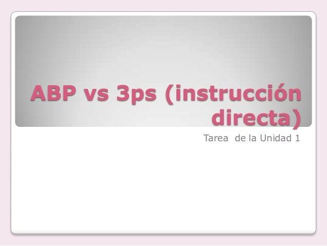 ABP vs 3ps (instrucción directa) Tarea de la Unidad 1