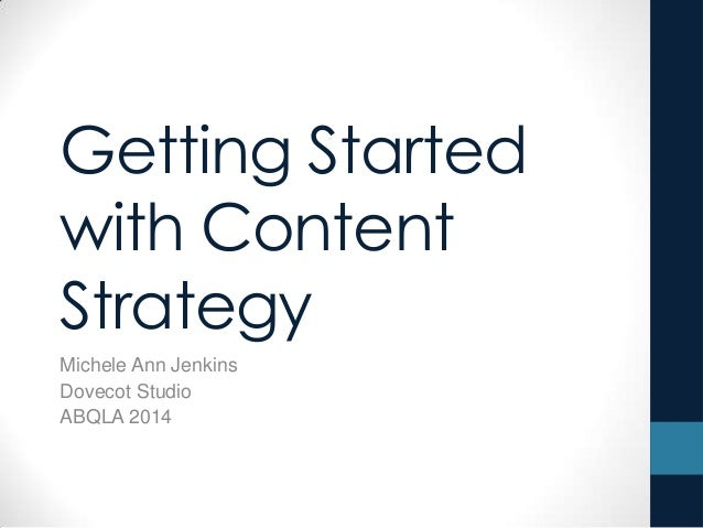 Getting Started with Content Strategy Michele Ann Jenkins Dovecot Studio ABQLA 2014
