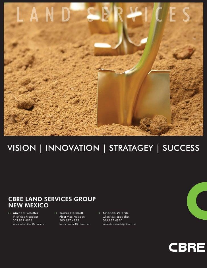 VISION | INNOVATION | STRATAGEY | SUCCESSCBRE LAND SERVICES GROUPNEW MEXICO: : Michael Schiffer            : : Trevor Hatc...