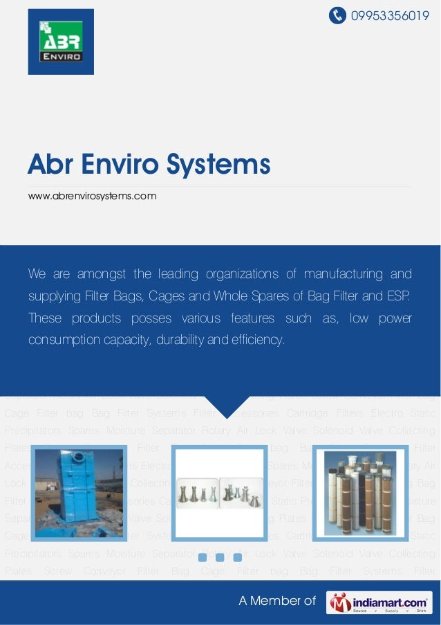 09953356019 A Member of Abr Enviro Systems www.abrenvirosystems.com Bag Filter Systems Filter Accessories Cartridge Filter...