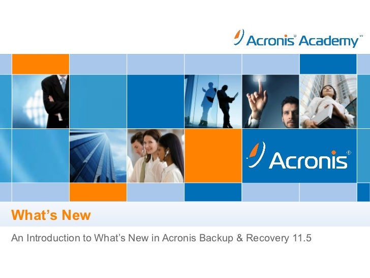 .What's NewAn Introduction to What's New in Acronis Backup & Recovery 11.5