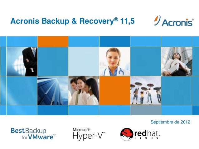 Acronis Backup & Recovery® 11,5                                                     Septiembre de 2012Acronis Presentation...